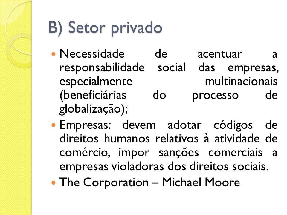 B) Setor privado Necessidade de acentuar a responsabilidade social das empresas, especialmente multinacionais (beneficiárias do processo de globalizaç