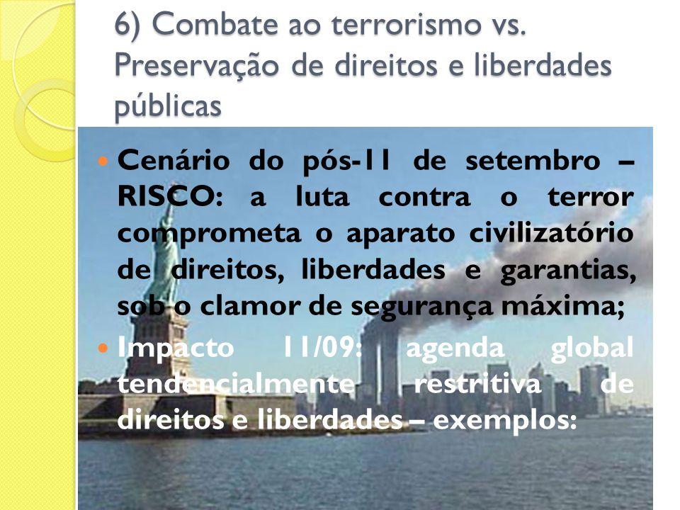 6) Combate ao terrorismo vs. Preservação de direitos e liberdades públicas Cenário do pós-11 de setembro – RISCO: a luta contra o terror comprometa o
