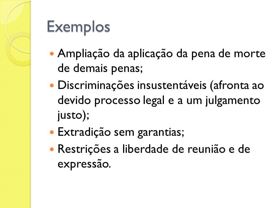Exemplos Ampliação da aplicação da pena de morte de demais penas; Discriminações insustentáveis (afronta ao devido processo legal e a um julgamento ju