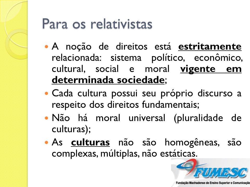 Para os relativistas A noção de direitos está estritamente relacionada: sistema político, econômico, cultural, social e moral vigente em determinada s