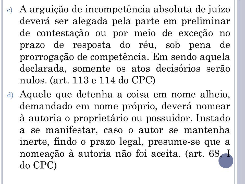 c) A arguição de incompetência absoluta de juízo deverá ser alegada pela parte em preliminar de contestação ou por meio de exceção no prazo de respost
