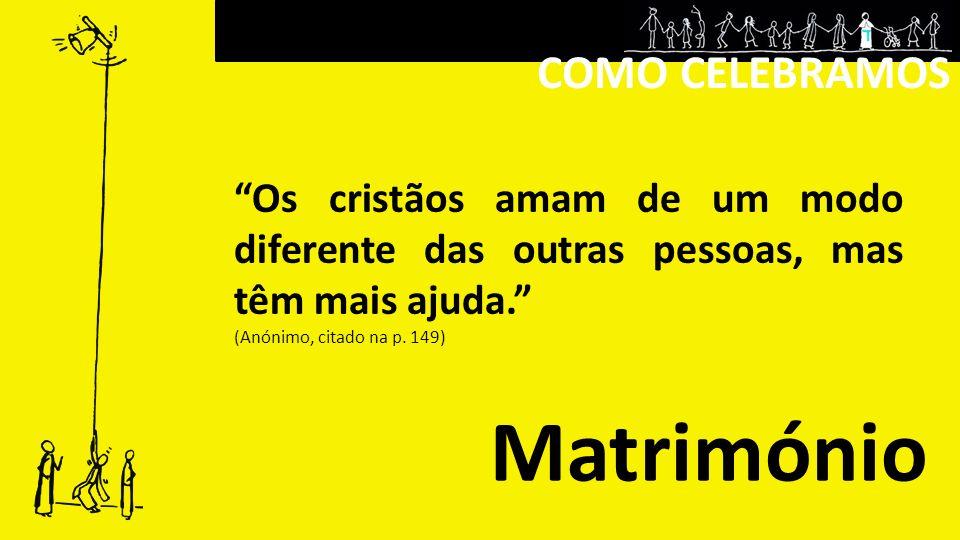 COMO CELEBRAMOS Matrimónio Os cristãos amam de um modo diferente das outras pessoas, mas têm mais ajuda.