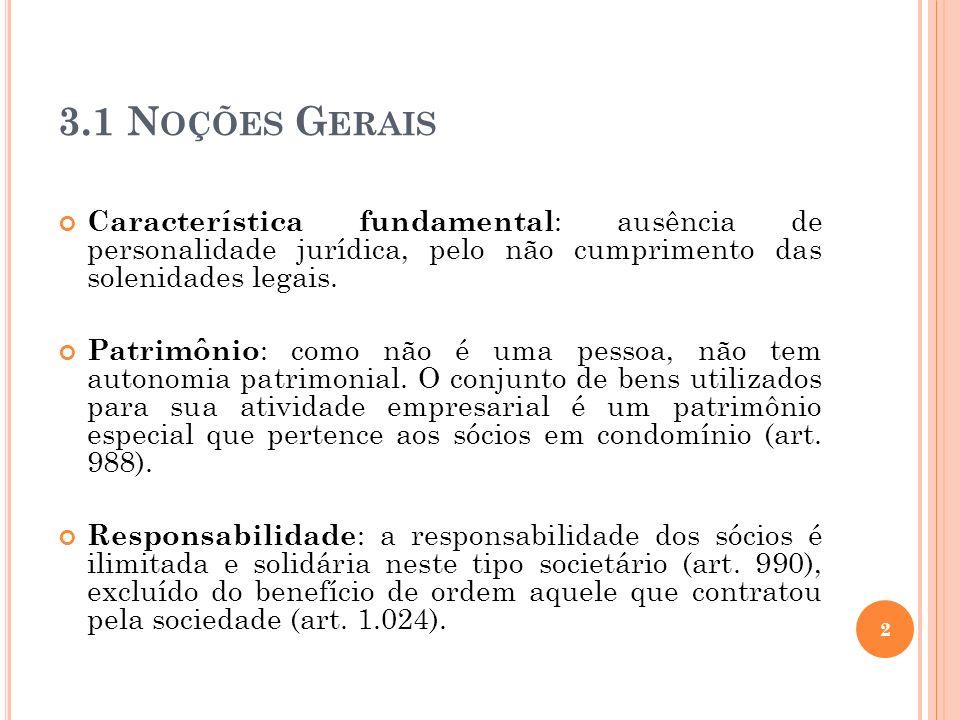 3.1 N OÇÕES G ERAIS Característica fundamental : ausência de personalidade jurídica, pelo não cumprimento das solenidades legais. Patrimônio : como nã