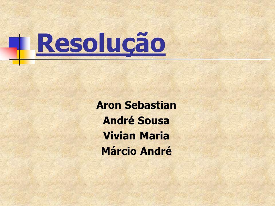 Resolução Aron Sebastian André Sousa Vivian Maria Márcio André