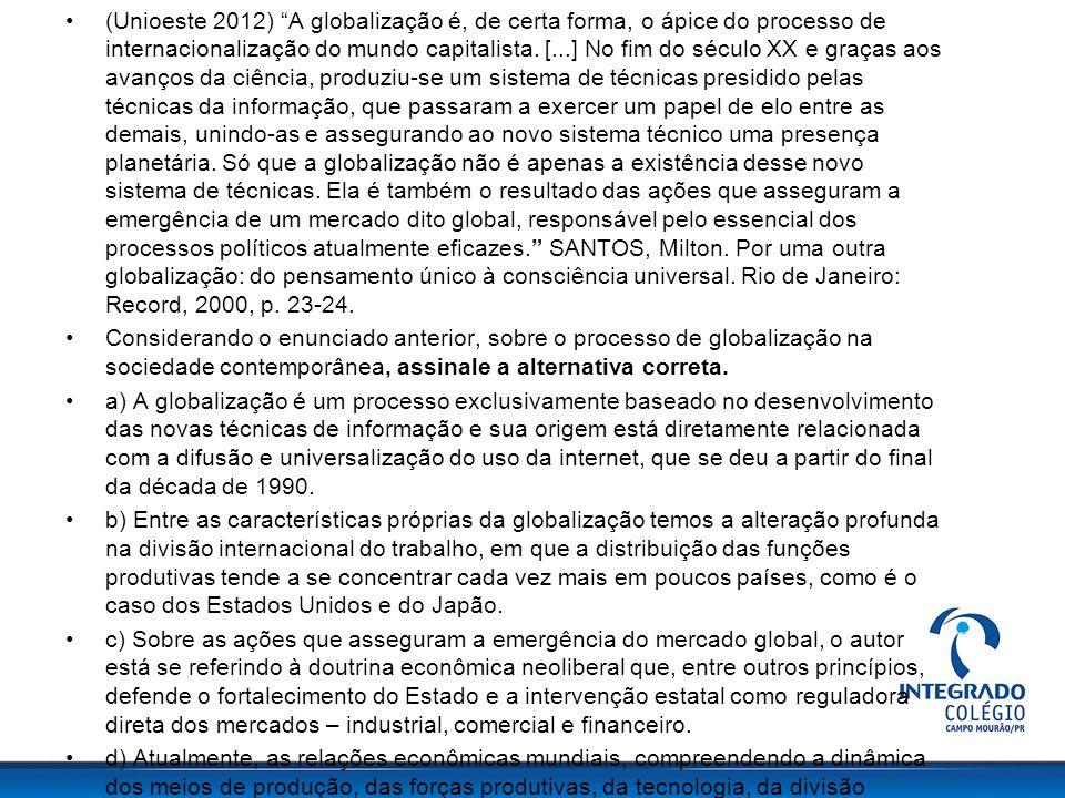 (Unioeste 2012) A globalização é, de certa forma, o ápice do processo de internacionalização do mundo capitalista. [...] No fim do século XX e graças