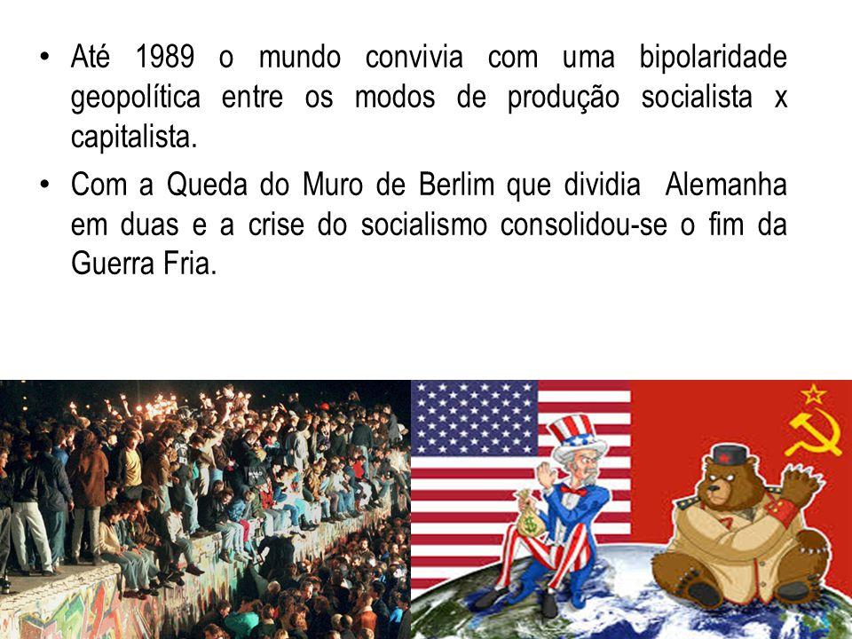 Até 1989 o mundo convivia com uma bipolaridade geopolítica entre os modos de produção socialista x capitalista. Com a Queda do Muro de Berlim que divi