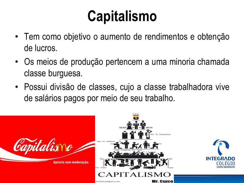 Capitalismo Tem como objetivo o aumento de rendimentos e obtenção de lucros. Os meios de produção pertencem a uma minoria chamada classe burguesa. Pos