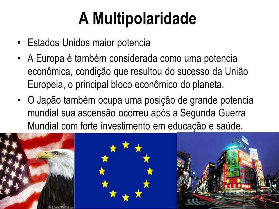 A Multipolaridade Estados Unidos maior potencia A Europa é também considerada como uma potencia econômica, condição que resultou do sucesso da União E