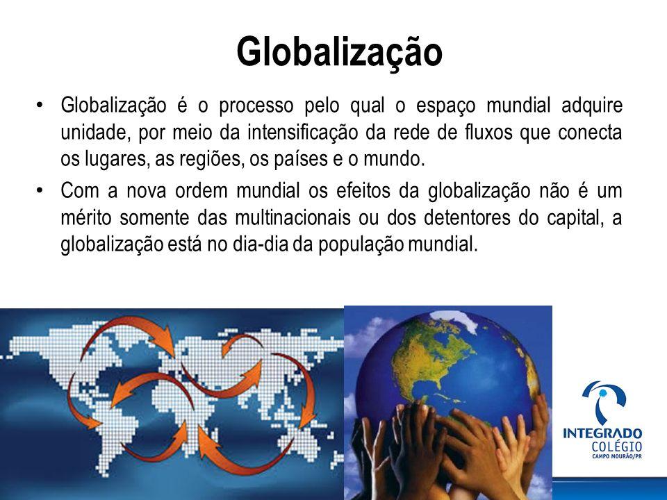 Globalização Globalização é o processo pelo qual o espaço mundial adquire unidade, por meio da intensificação da rede de fluxos que conecta os lugares