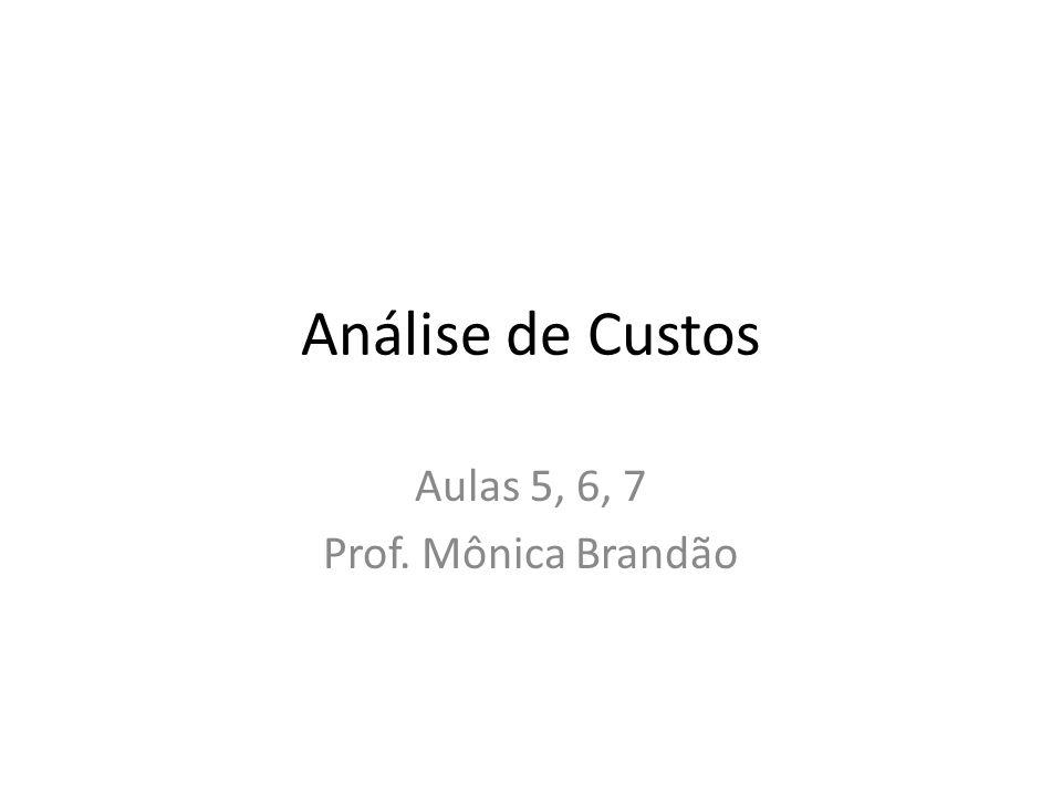 Análise de Custos Aulas 5, 6, 7 Prof. Mônica Brandão