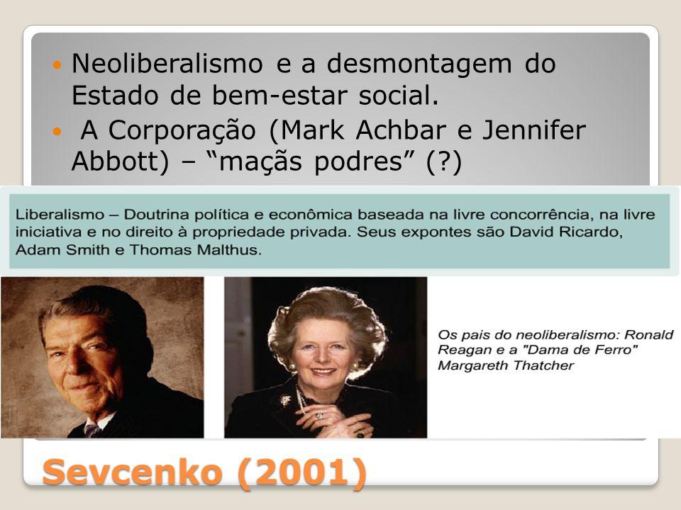 Sevcenko (2001) Neoliberalismo e a desmontagem do Estado de bem-estar social. A Corporação (Mark Achbar e Jennifer Abbott) – maçãs podres (?)