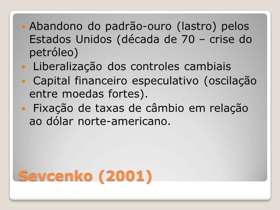 Sevcenko (2001) Abandono do padrão-ouro (lastro) pelos Estados Unidos (década de 70 – crise do petróleo) Liberalização dos controles cambiais Capital