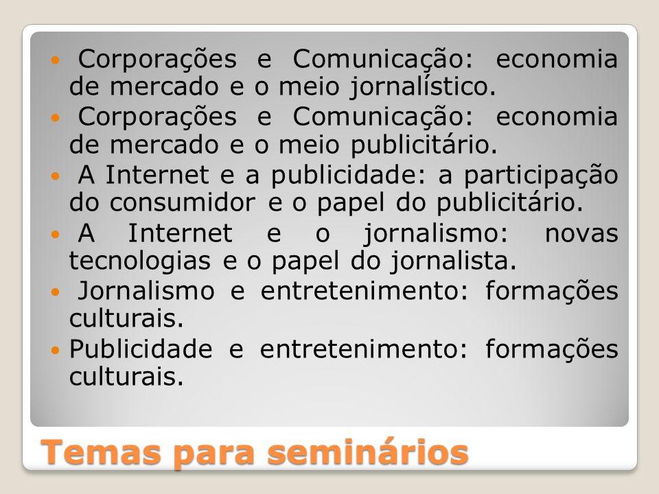 Temas para seminários Corporações e Comunicação: economia de mercado e o meio jornalístico. Corporações e Comunicação: economia de mercado e o meio pu