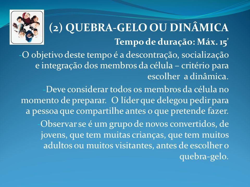 (2) QUEBRA-GELO OU DINÂMICA Tempo de duração: Máx. 15 - O objetivo deste tempo é a descontração, socialização e integração dos membros da célula – cri