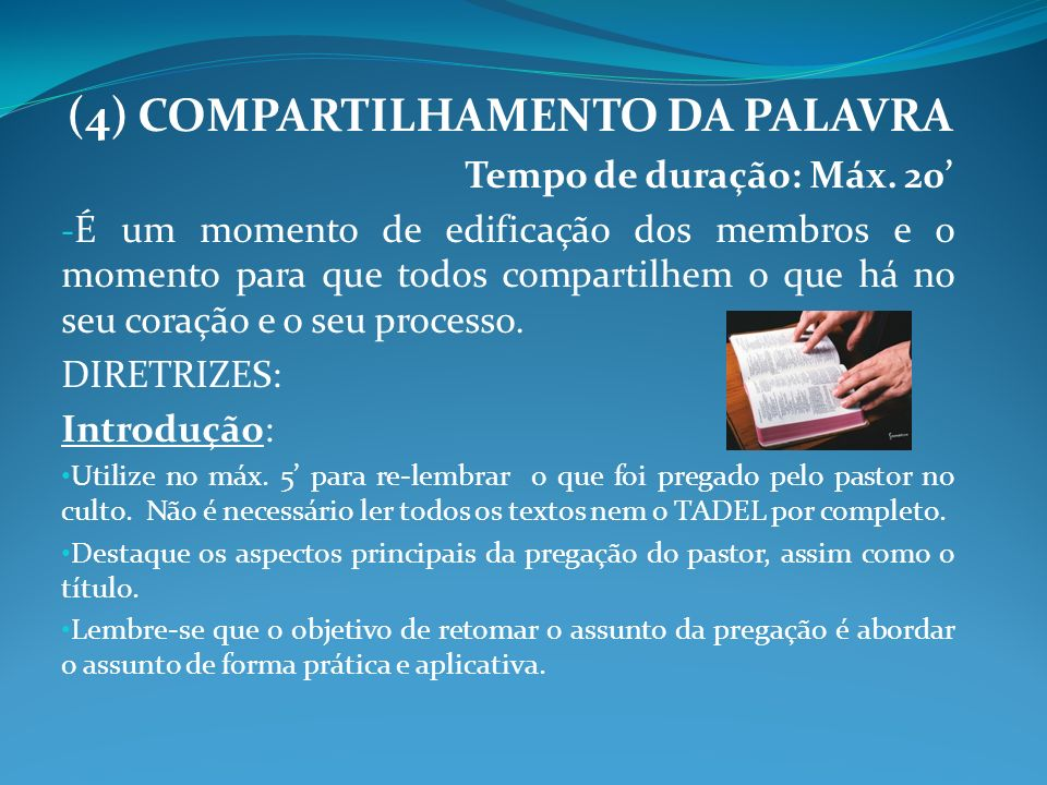 (4) COMPARTILHAMENTO DA PALAVRA Tempo de duração: Máx. 20 - É um momento de edificação dos membros e o momento para que todos compartilhem o que há no