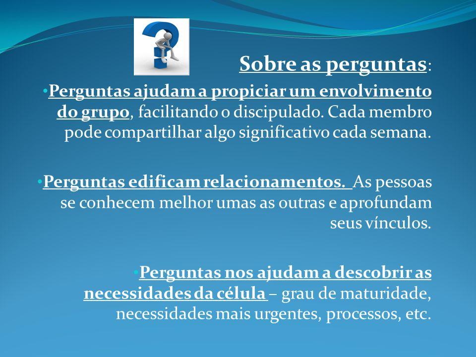 Sobre as perguntas : Perguntas ajudam a propiciar um envolvimento do grupo, facilitando o discipulado. Cada membro pode compartilhar algo significativ