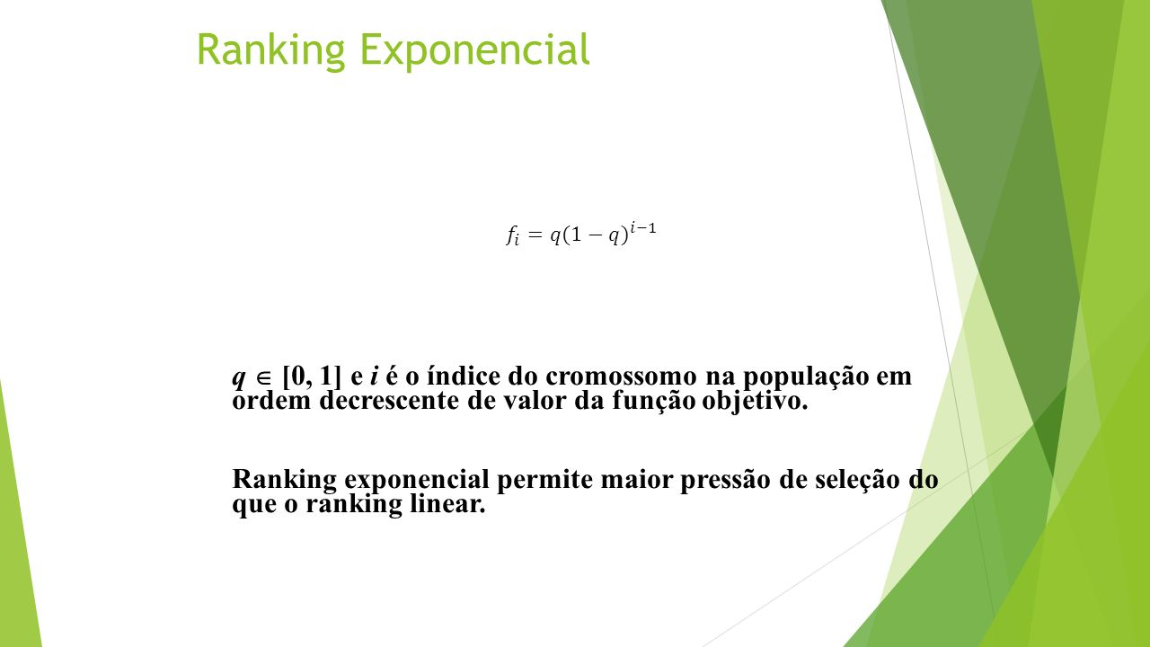 Ranking Exponencial q [0, 1] e i é o índice do cromossomo na população em ordem decrescente de valor da função objetivo. Ranking exponencial permite m