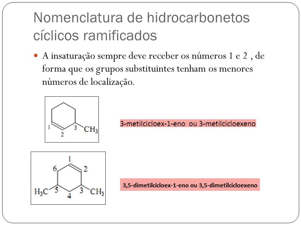 Nomenclatura de hidrocarbonetos cíclicos ramificados A insaturação sempre deve receber os números 1 e 2, de forma que os grupos substituintes tenham o