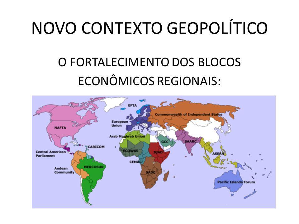 NOVO CONTEXTO GEOPOLÍTICO O FORTALECIMENTO DOS BLOCOS ECONÔMICOS REGIONAIS: