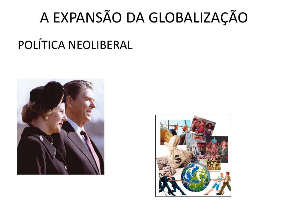 A EXPANSÃO DA GLOBALIZAÇÃO POLÍTICA NEOLIBERAL