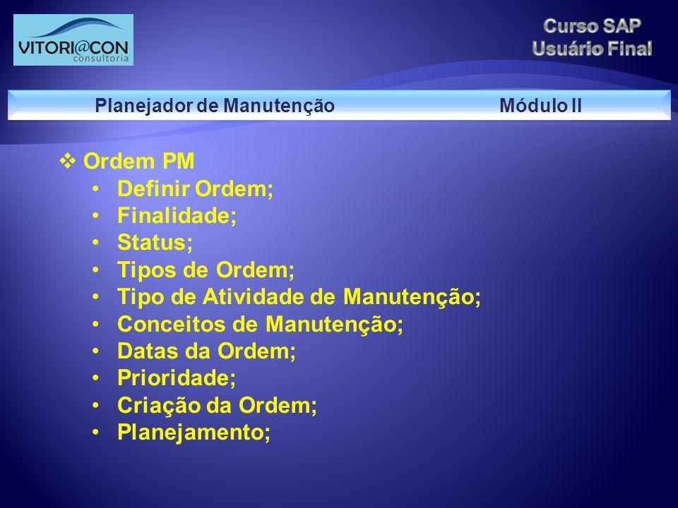Ordem PM Definir Ordem; Finalidade; Status; Tipos de Ordem; Tipo de Atividade de Manutenção; Conceitos de Manutenção; Datas da Ordem; Prioridade; Cria