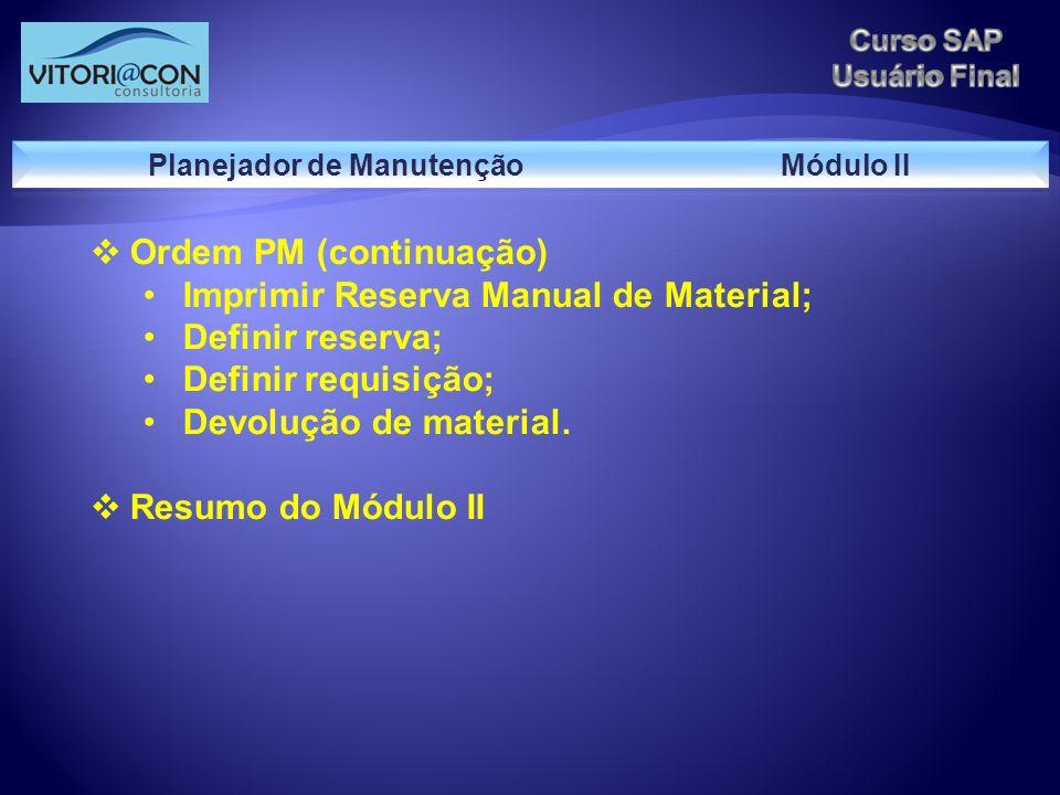 Ordem PM (continuação) Imprimir Reserva Manual de Material; Definir reserva; Definir requisição; Devolução de material. Resumo do Módulo II