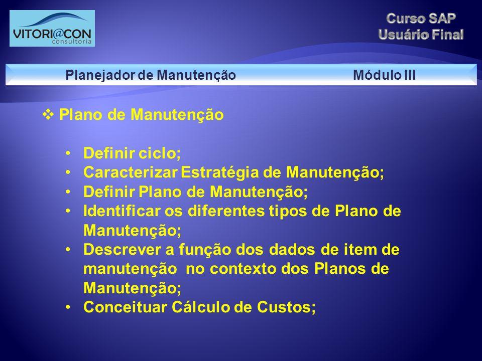 Plano de Manutenção Definir ciclo; Caracterizar Estratégia de Manutenção; Definir Plano de Manutenção; Identificar os diferentes tipos de Plano de Man