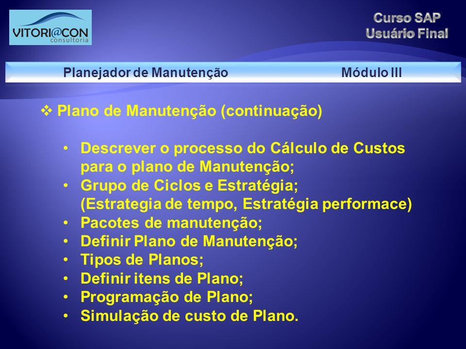 Plano de Manutenção (continuação) Descrever o processo do Cálculo de Custos para o plano de Manutenção; Grupo de Ciclos e Estratégia; (Estrategia de t