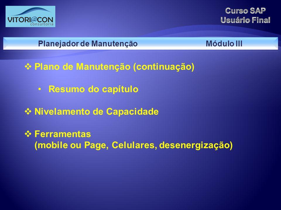Plano de Manutenção (continuação) Resumo do capítulo Nivelamento de Capacidade Ferramentas (mobile ou Page, Celulares, desenergização)