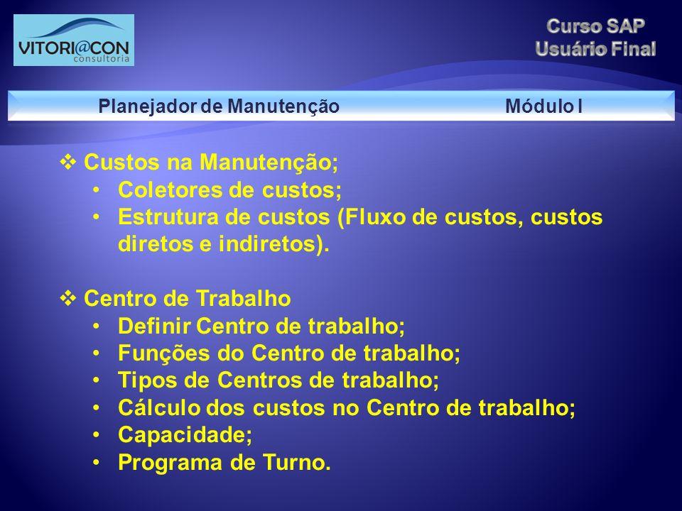 Custos na Manutenção; Coletores de custos; Estrutura de custos (Fluxo de custos, custos diretos e indiretos). Centro de Trabalho Definir Centro de tra