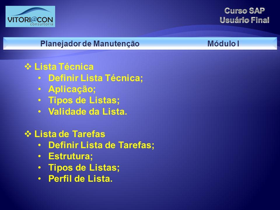 Lista Técnica Definir Lista Técnica; Aplicação; Tipos de Listas; Validade da Lista. Lista de Tarefas Definir Lista de Tarefas; Estrutura; Tipos de Lis