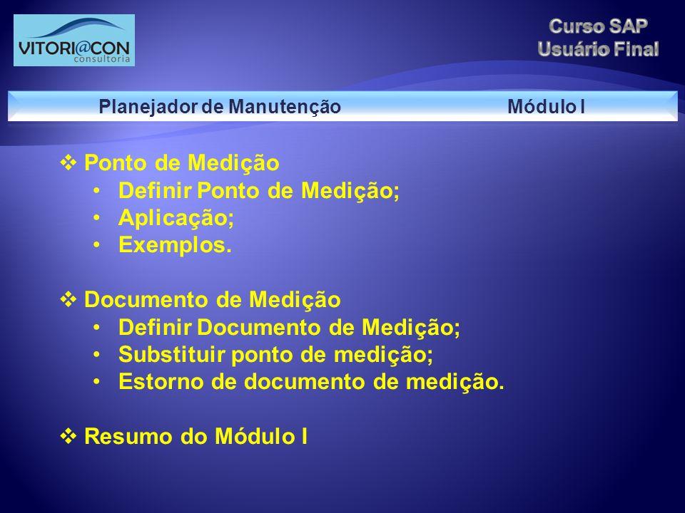 Ponto de Medição Definir Ponto de Medição; Aplicação; Exemplos. Documento de Medição Definir Documento de Medição; Substituir ponto de medição; Estorn