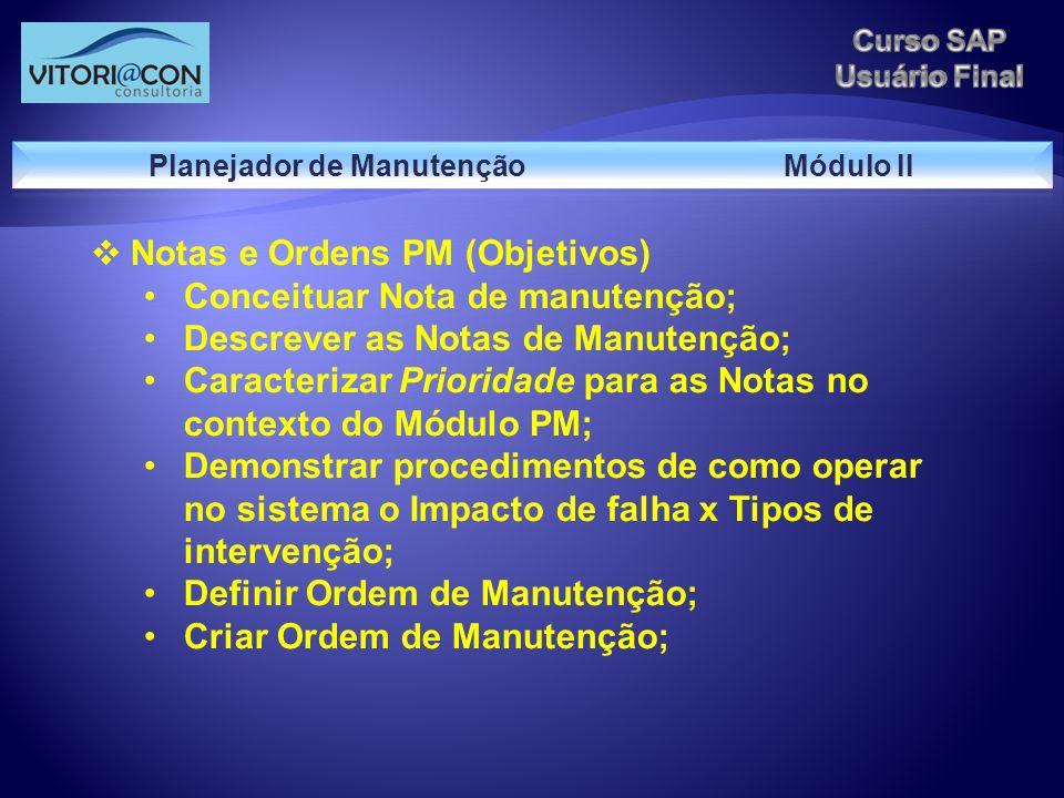 Notas e Ordens PM (Objetivos) Conceituar Nota de manutenção; Descrever as Notas de Manutenção; Caracterizar Prioridade para as Notas no contexto do Mó