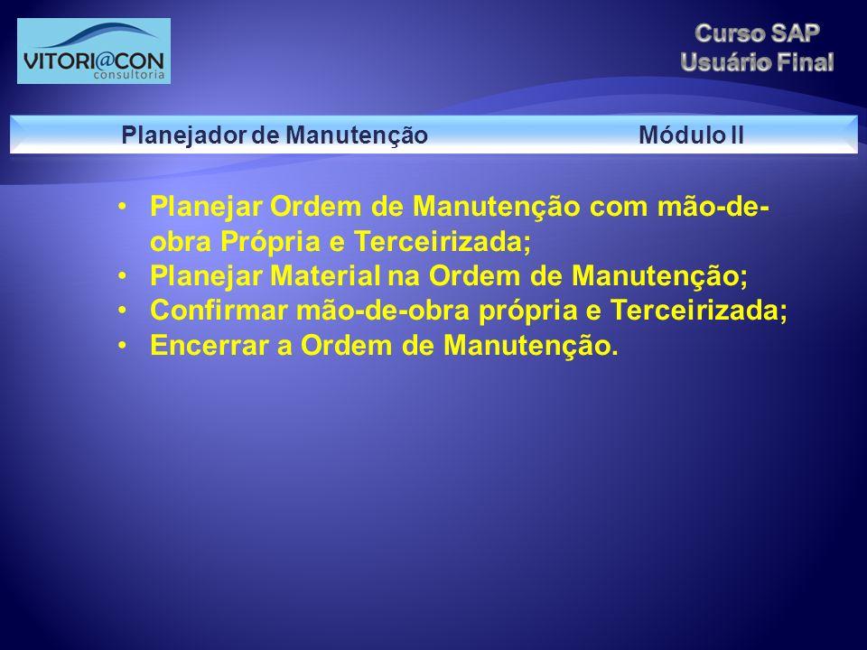 Planejar Ordem de Manutenção com mão-de- obra Própria e Terceirizada; Planejar Material na Ordem de Manutenção; Confirmar mão-de-obra própria e Tercei