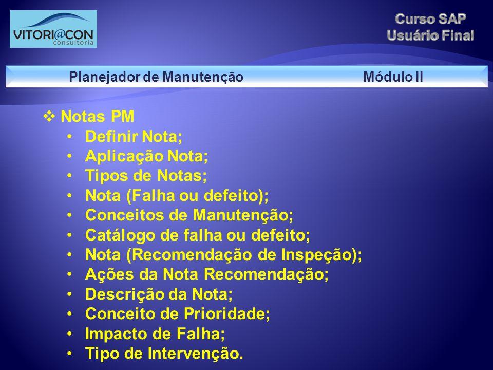 Notas PM Definir Nota; Aplicação Nota; Tipos de Notas; Nota (Falha ou defeito); Conceitos de Manutenção; Catálogo de falha ou defeito; Nota (Recomenda