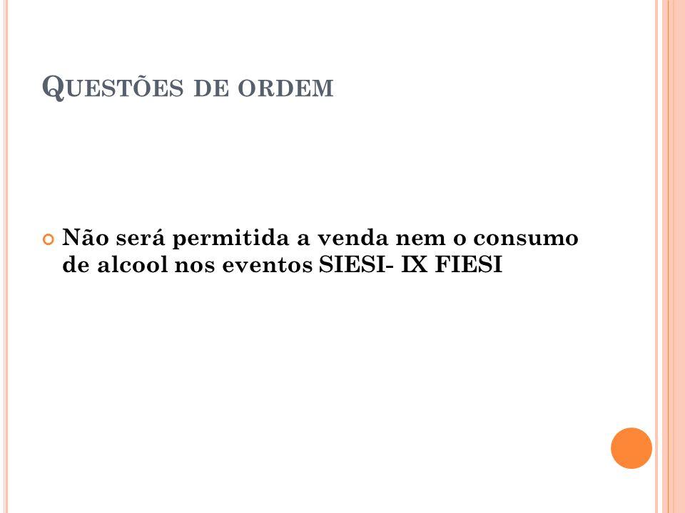 Q UESTÕES DE ORDEM Não será permitida a venda nem o consumo de alcool nos eventos SIESI- IX FIESI
