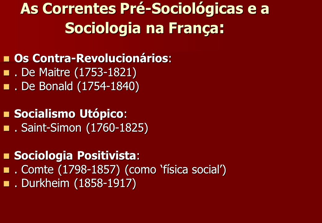 As Correntes Pré-Sociológicas e a Sociologia na França : Os Contra-Revolucionários: Os Contra-Revolucionários:. De Maitre (1753-1821). De Maitre (1753