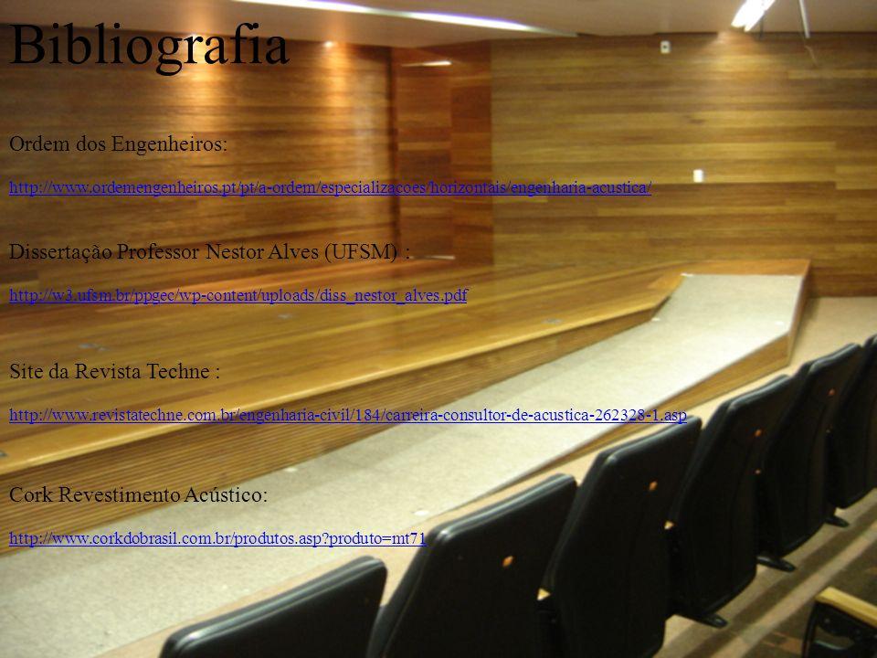Bibliografia Ordem dos Engenheiros: http://www.ordemengenheiros.pt/pt/a-ordem/especializacoes/horizontais/engenharia-acustica/ Dissertação Professor N