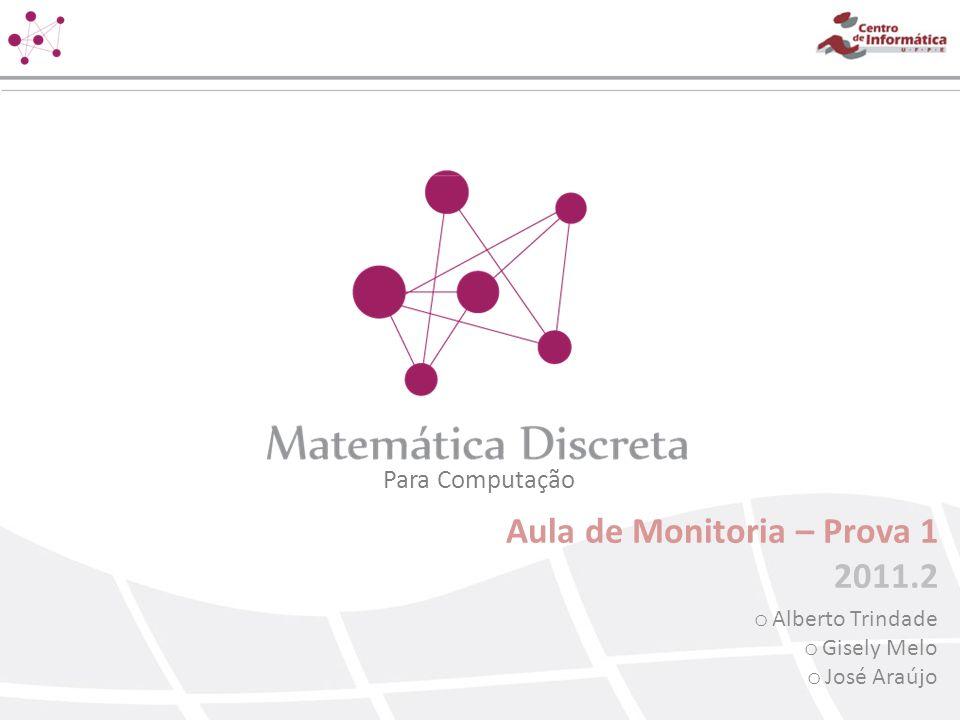 Para Computação Aula de Monitoria – Prova 1 2011.2 o Alberto Trindade o Gisely Melo o José Araújo