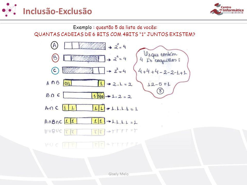 Inclusão-Exclusão Exemplo : questão 5 da lista de vocês: QUANTAS CADEIAS DE 6 BITS COM 4BITS 1 JUNTOS EXISTEM? Gisely Melo