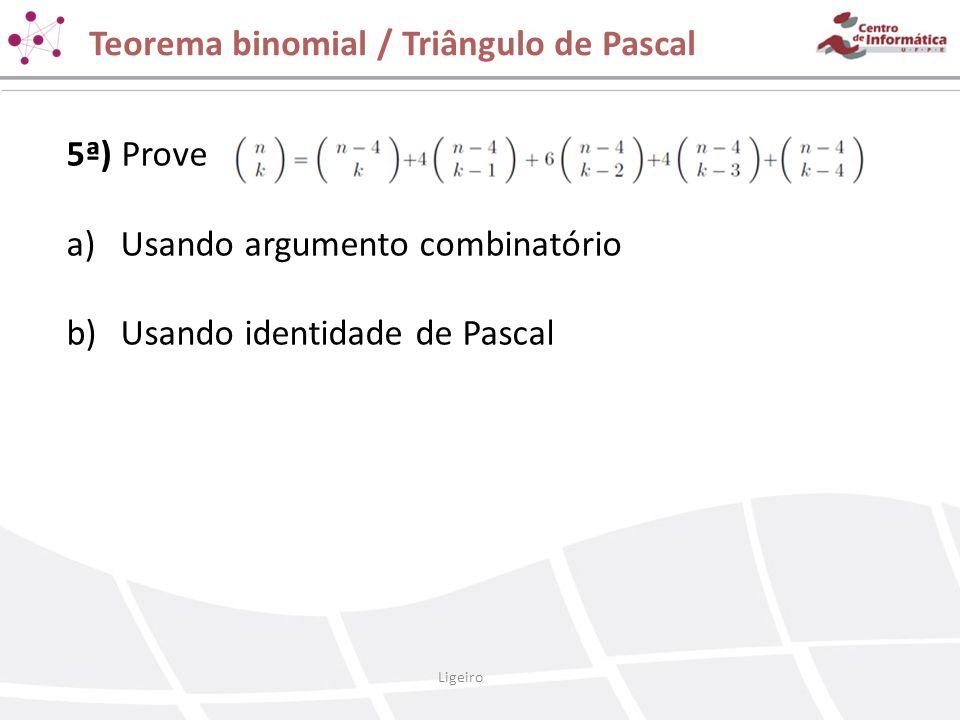 Teorema binomial / Triângulo de Pascal 5ª) Prove a)Usando argumento combinatório b)Usando identidade de Pascal Ligeiro