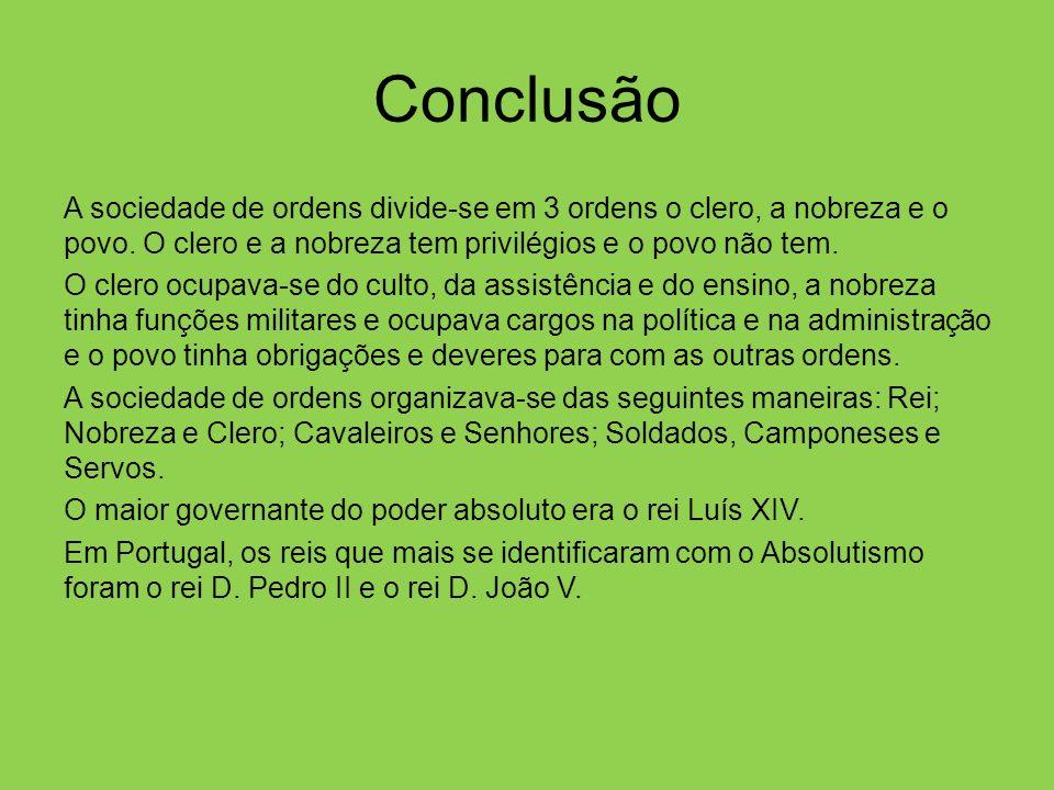 Conclusão A sociedade de ordens divide-se em 3 ordens o clero, a nobreza e o povo.