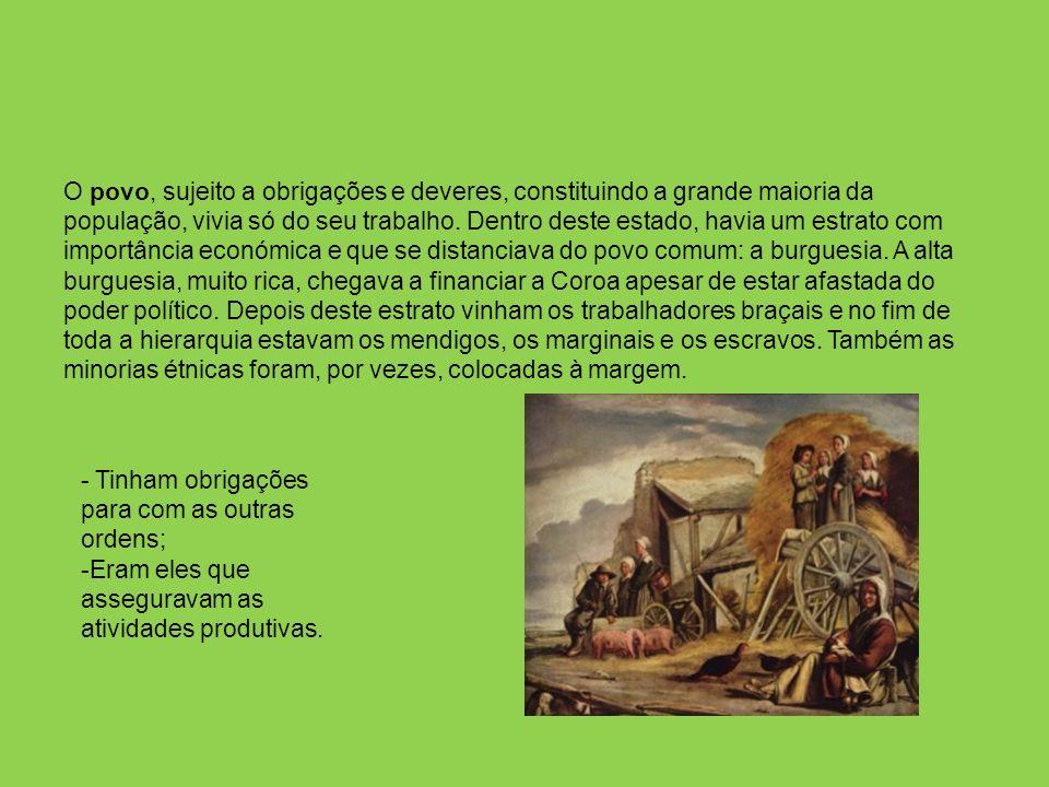 O povo, sujeito a obrigações e deveres, constituindo a grande maioria da população, vivia só do seu trabalho.