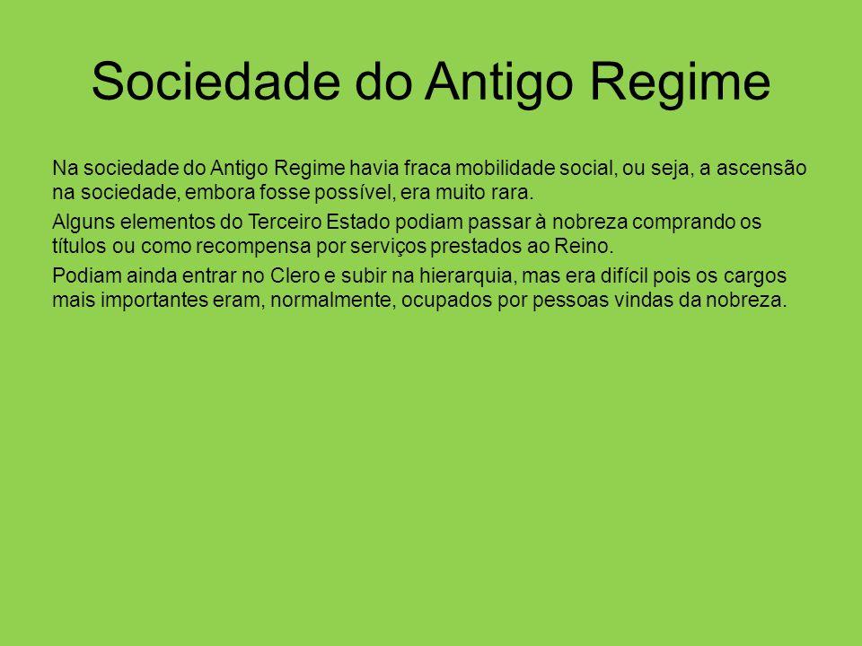 Sociedade do Antigo Regime Na sociedade do Antigo Regime havia fraca mobilidade social, ou seja, a ascensão na sociedade, embora fosse possível, era muito rara.