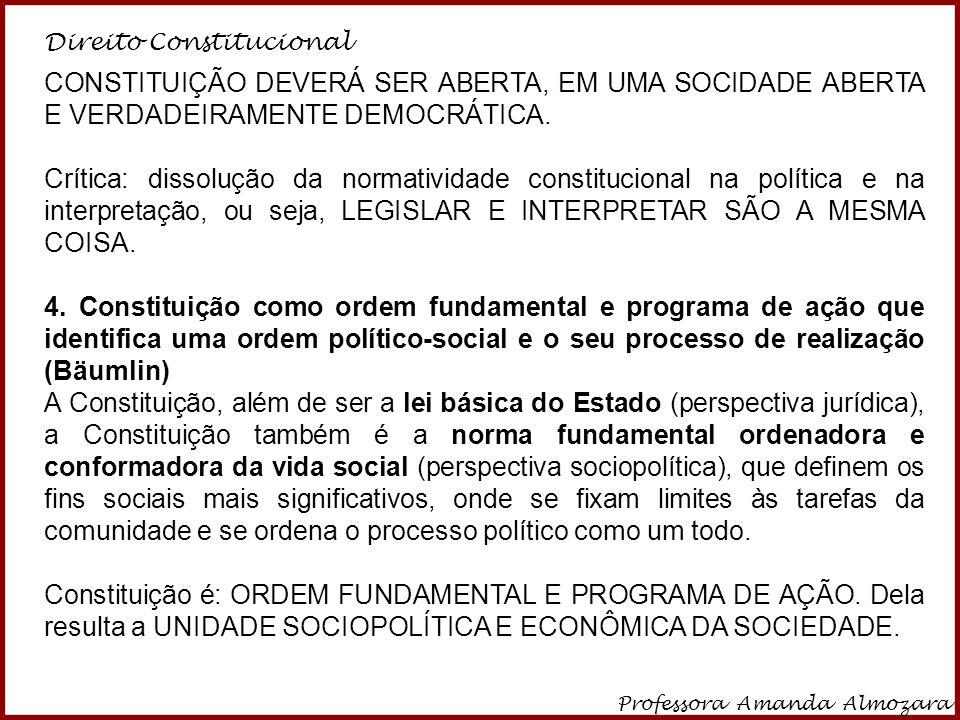 Direito Constitucional Professora Amanda Almozara 27 CONSTITUIÇÃO DEVERÁ SER ABERTA, EM UMA SOCIDADE ABERTA E VERDADEIRAMENTE DEMOCRÁTICA. Crítica: di