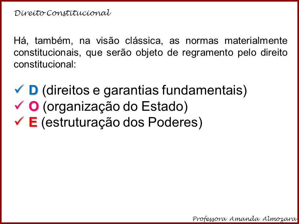 Direito Constitucional Professora Amanda Almozara 31 Há, também, na visão clássica, as normas materialmente constitucionais, que serão objeto de regra