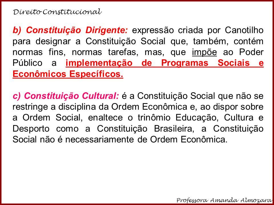 Direito Constitucional Professora Amanda Almozara 6 b) Constituição Dirigente: expressão criada por Canotilho para designar a Constituição Social que,