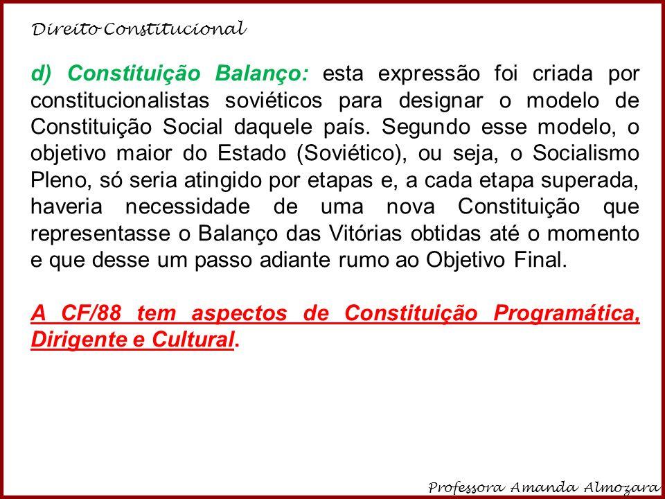 Direito Constitucional Professora Amanda Almozara 7 d) Constituição Balanço: esta expressão foi criada por constitucionalistas soviéticos para designa