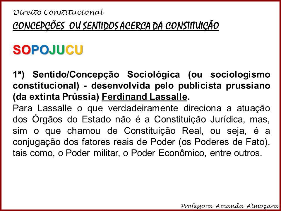 Direito Constitucional Professora Amanda Almozara 9 Por isso, a estrutura de organização política da sociedade resultaria da soma dos fatores reais de poder que regem a sociedade.
