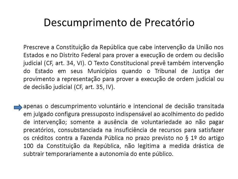 Descumprimento de Precatório Prescreve a Constituição da República que cabe intervenção da União nos Estados e no Distrito Federal para prover a execu